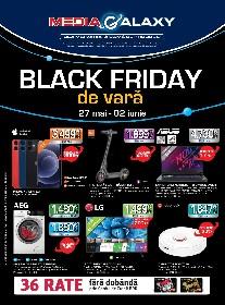 Media Galaxy - Black Friday de vara | 27 Mai - 02 Iunie